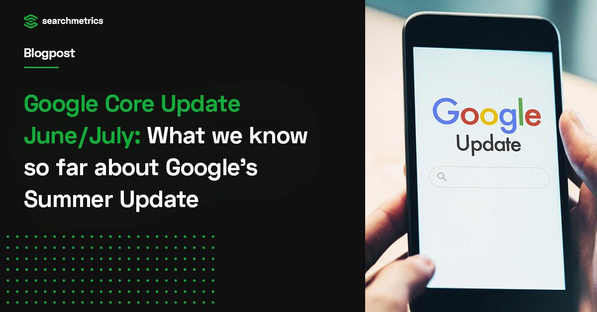 Actualización de Google Core de junio / julio de 2021: toda la información sobre las actualizaciones de verano de Google