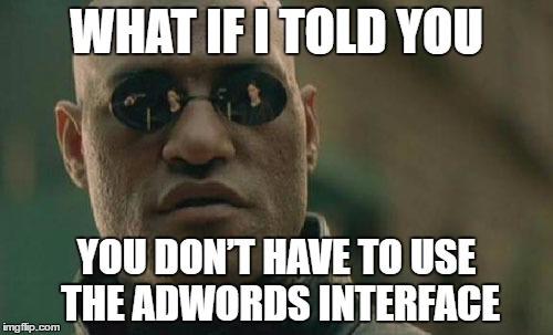 ¿Qué pasa si le digo que no tiene que utilizar la interfaz de AdWords?