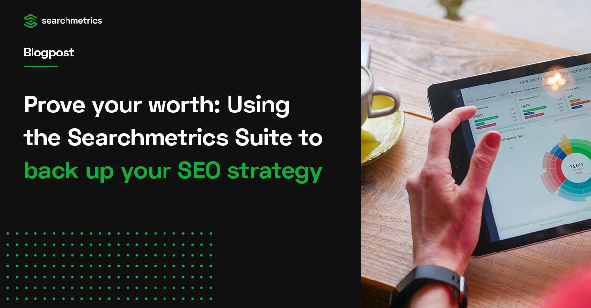 Demuestre su valía: utilice Searchmetrics Suite para respaldar su estrategia de SEO