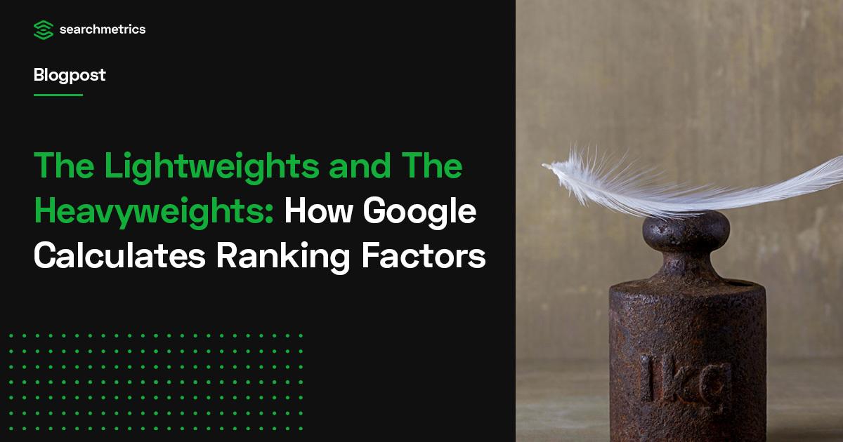 Los pesos ligeros y los pesos pesados: cómo calcula Google los factores de clasificación