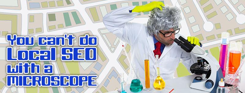 No puedes hacer SEO local con un microscopio