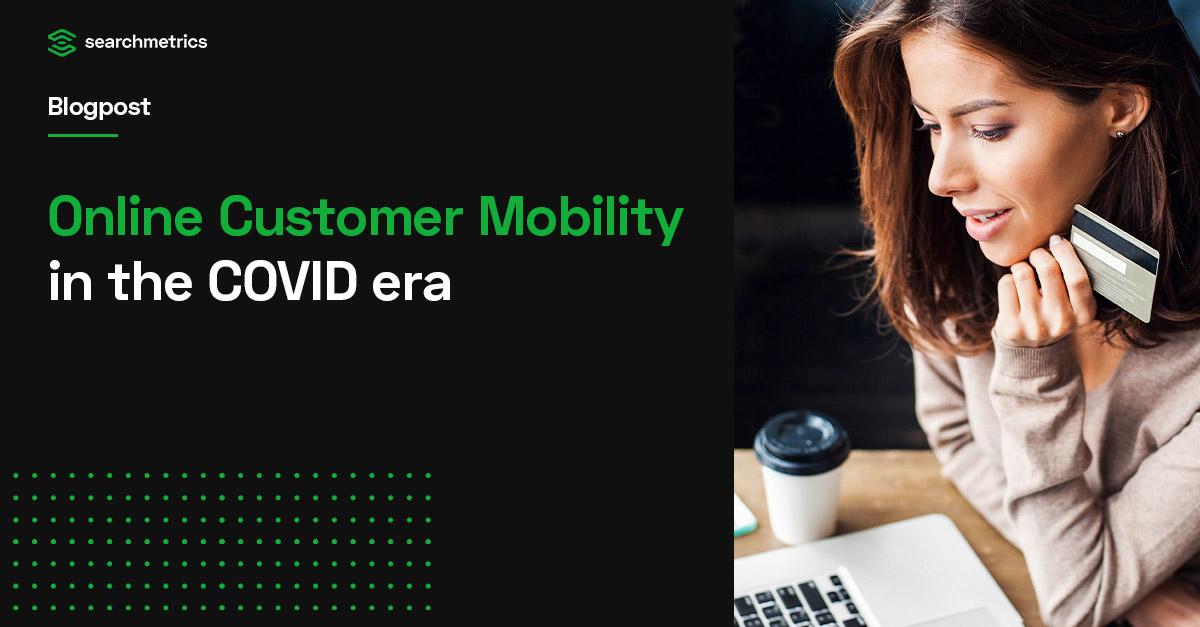 Una mirada a la movilidad de los clientes en línea en la era COVID
